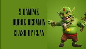 Dampak Buruk bermain Clash of Clan