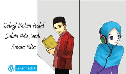 Selagi belum Halal, selalu ada jarak antara kalian