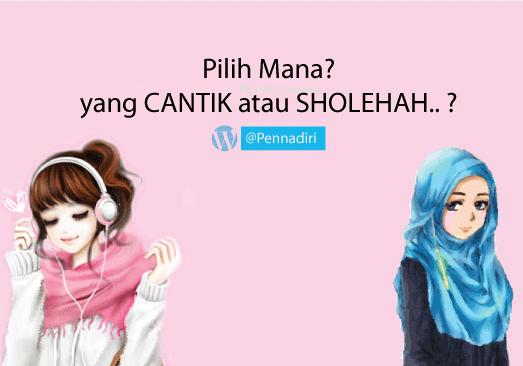 Pilih mana, yang cantik atau yang sholehah?