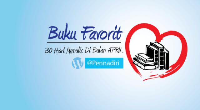 30 hari menulis di bulan april - Hari ke-23 - Tema Buku Favorit